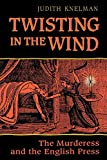 Knelman, Judith: Twisting in the Wind: The Murderess and the English Press