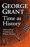 Christian, William: Time As History, George Grant