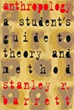 Barrett, Stanley R.: Anthropology: A Student&#39;s Guide to Theory and Method