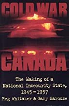 Cold War Canada: The Making of a National…