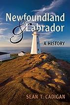 Newfoundland and Labrador: A History by Sean…