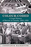 Backhouse, Constance: Colour-Coded: A Legal History of Racism in Canada, 1900-1950
