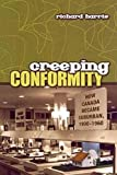 Harris, Richard: Creeping Conformity: How Canada Became Suburban, 1900-1960