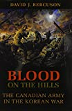 Bercuson, David J.: Blood on the Hills: The Canadian Army in the Korean War