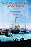 Bannister, Jerry: The Rule of the Admirals: Law, Custom, and Naval Government Innewfoundland, 1699-1832