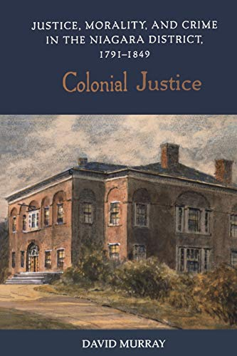 colonial-justice-justice-morality-and-crime-in-the-niagara-district-1791-1849-osgoode-society-for-canadian-legal-history