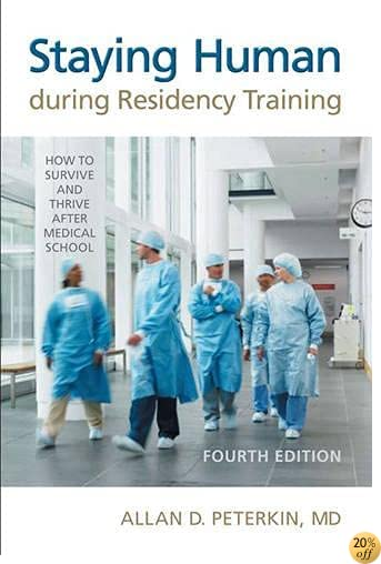Staying Human During Residency Training, Fourth Edition: How to Survive and Thrive after Medical School