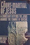 Fricke, Weddig: The Court-Martial of Jesus: A Christian Defends the Jews Against the Charge of Deicide