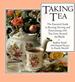 Israel, Andrea: Taking Tea: The Essential Guide to Brewing, Serving, and Entertaining With Teas from Around the World