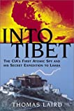Laird, Thomas: Into Tibet: The Cia's First Atomic Spy and His Secret Expedition to Lhasa