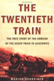 Schreiber, Marion: The Twentieth Train: The True Story of the Ambush of the Death Train to Auschwitz