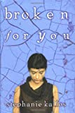 Kallos, Stephanie: Broken for You