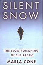 Silent snow : the slow poisoning of the…