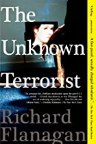The Unknown Terrorist by Richard Flanagan