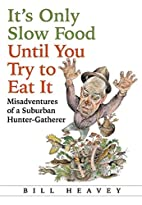 It's Only Slow Food Until You Try to…