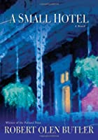 A Small Hotel: A Novel by Robert Olen Butler