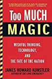 Kunstler, James Howard: Too Much Magic: Wishful Thinking, Technology, and the Fate of the Nation
