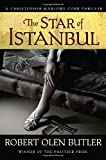 Butler, Robert Olen: The Star of Istanbul: A Christopher Marlowe Cobb Thriller