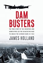 Dam Busters: The True Story of the Inventors…