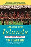 Flannery, Tim: Among the Islands: Adventures in the Pacific