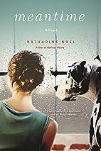 Meantime: A Novel by Katharine Noel