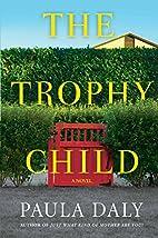The Trophy Child: A Novel by Paula Daly