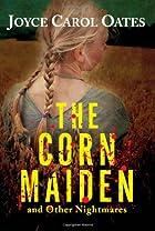 The Corn Maiden by Joyce Carol Oates