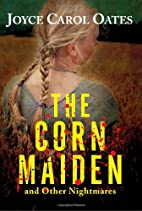 The Corn Maiden by Joyce Carol Oates