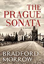 The Prague Sonata by Bradford Morrow
