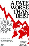 George, Susan: A Fate Worse Than Debt: The World Financial Crisis and the Poor