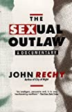 Rechy: The Sexual Outlaw: A Documentary  a Non-Fiction Account, with Commentaries, of Three Days and Nights in the Sexual Underground
