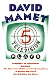 Mamet, David: Five Television Plays: A Waitress in Yellowstone; Bradford; The Museum of Science and Industry Story; A Wasted Weekend; We Will Take You There