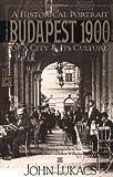 Lukacs, John: Budapest 1900: A Historical Portrait of a City & Its Culture