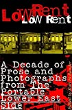 Hollander, Kurt: Low Rent: A Decade of Prose and Photographs from the Portable Lower East Side