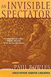Sawyer-Laucanno, Christopher: An Invisible Spectator: A Biography of Paul Bowles