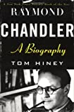 Hiney, Tom: Raymond Chandler: A Biography