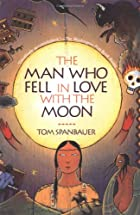 The Man Who Fell in Love with the Moon: A…
