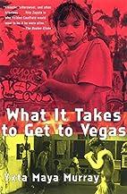 What It Takes to Get to Vegas by Yxta Maya…