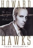 McCarthy, Todd: Howard Hawks: The Grey Fox of Hollywood