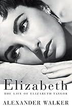 Elizabeth: The Life of Elizabeth Taylor by…