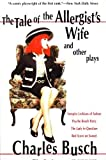 Busch, Charles: The Tale of the Allergist&#39;s Wife and Other Plays: Vampire Lesbians of Sodom; Psycho Beach Party; The Lady in Question; Red Scare of Sunset