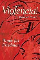 Violencia!: A Musical Novel by Bruce Jay…