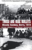 Pringle, Peter: Those Are Real Bullets: Bloody Sunday, Derry, 1972