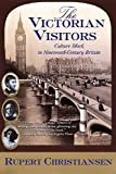 Christiansen, Rupert: The Victorian Visitors: Culture Shock in Nineteenth-Century Britain