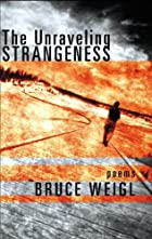 The Unraveling Strangeness: Poems by Bruce…