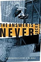 The Answer Is Never: A Skateboarder's…