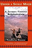 Hodson, Peregrine: Under a Sickle Moon: A Journey Through Afghanistan