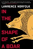 Norfolk, Lawrence: In the Shape of a Boar