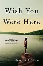Wish You Were Here by Stewart O'Nan