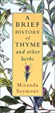 Seymour, Miranda: A Brief History of Thyme and Other Herbs